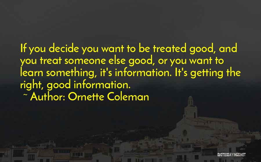 Treat You Right Quotes By Ornette Coleman