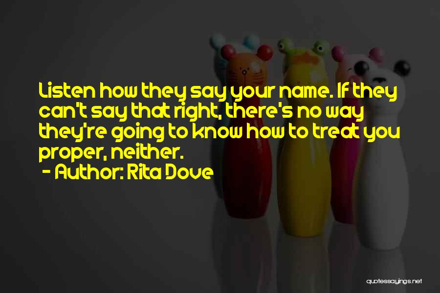 Treat You Right Quotes By Rita Dove