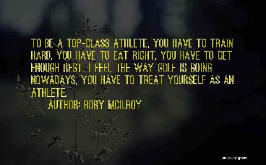 Treat You Right Quotes By Rory McIlroy