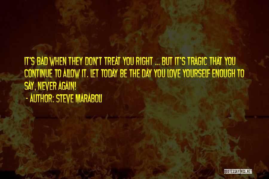 Treat You Right Quotes By Steve Maraboli