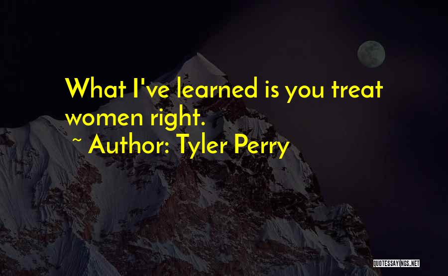 Treat You Right Quotes By Tyler Perry