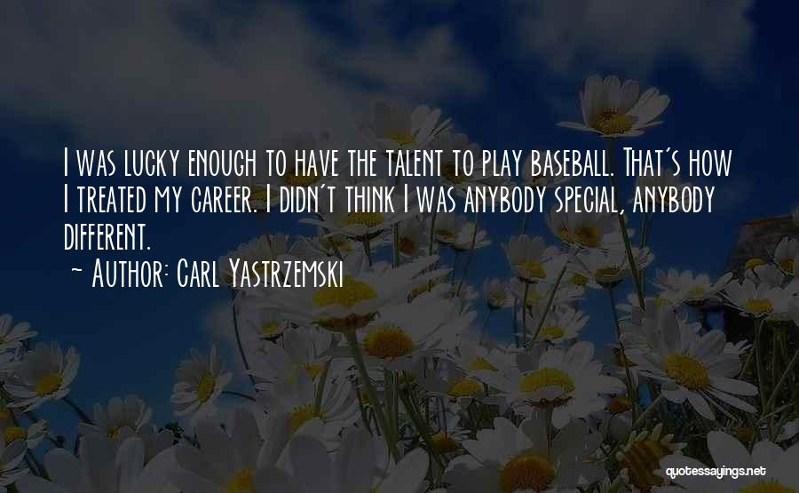 Treated Special Quotes By Carl Yastrzemski