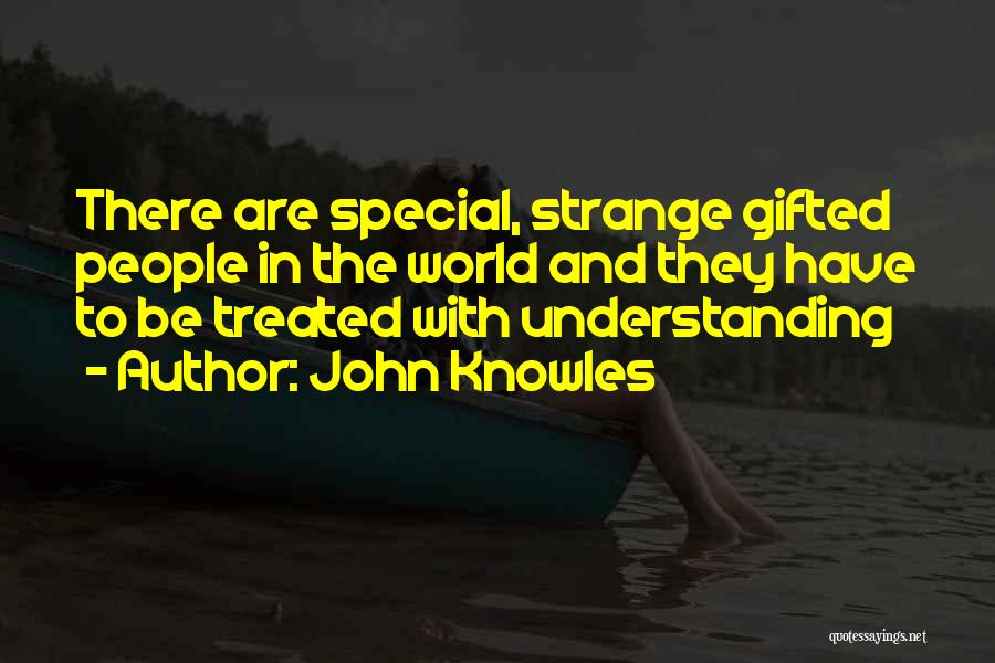 Treated Special Quotes By John Knowles