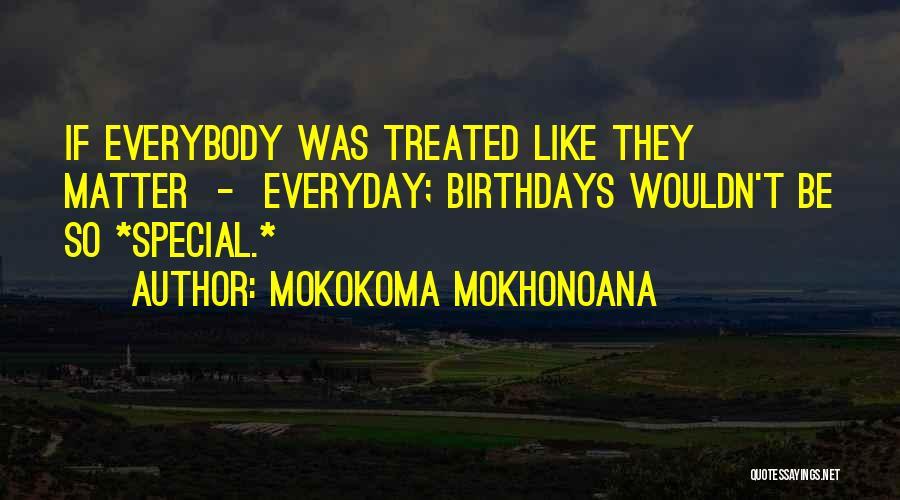 Treated Special Quotes By Mokokoma Mokhonoana