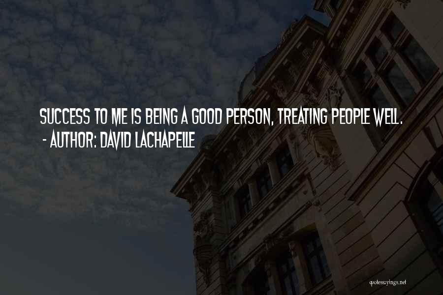 Treating Yourself Good Quotes By David LaChapelle