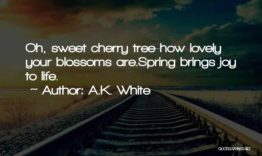Tree Blossoms Quotes By A.K. White