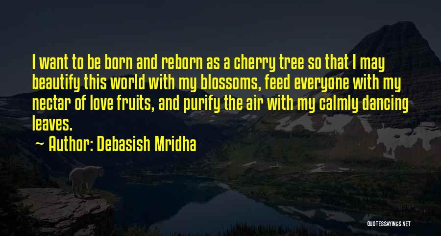 Tree Blossoms Quotes By Debasish Mridha