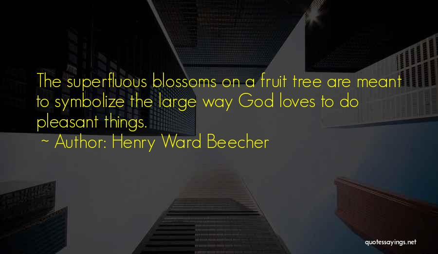 Tree Blossoms Quotes By Henry Ward Beecher