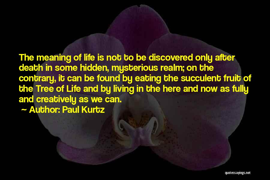 Tree Of Life Meaning Quotes By Paul Kurtz