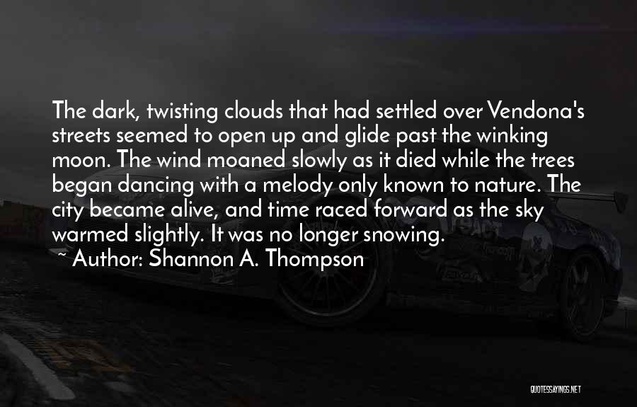 Trees And Clouds Quotes By Shannon A. Thompson
