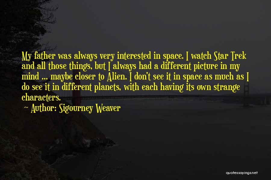 Trek Quotes By Sigourney Weaver