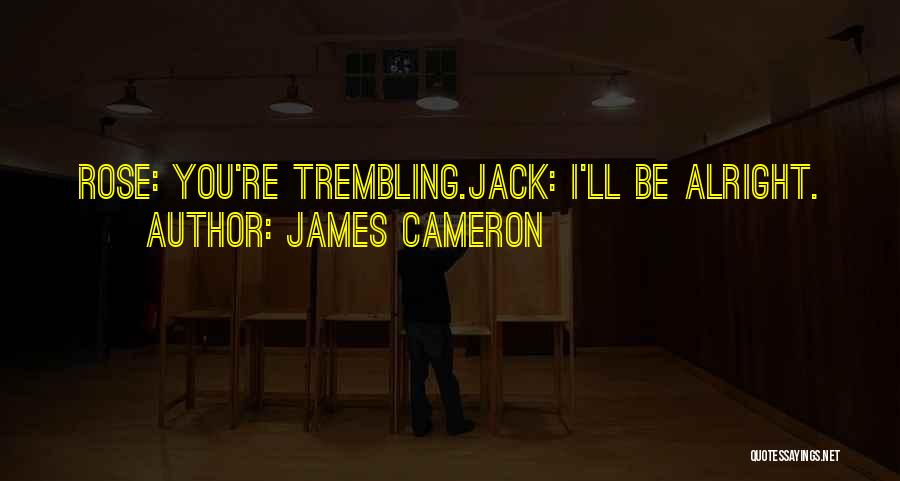 Trembling Quotes By James Cameron