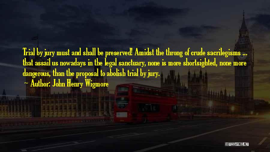 Trial By Jury Quotes By John Henry Wigmore