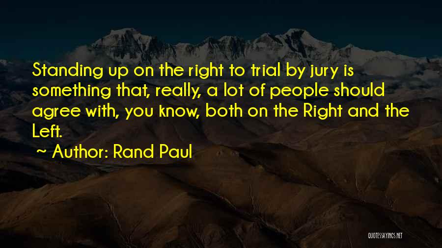 Trial By Jury Quotes By Rand Paul