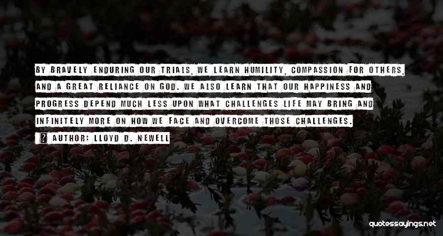 Trials And Challenges In Life Quotes By Lloyd D. Newell