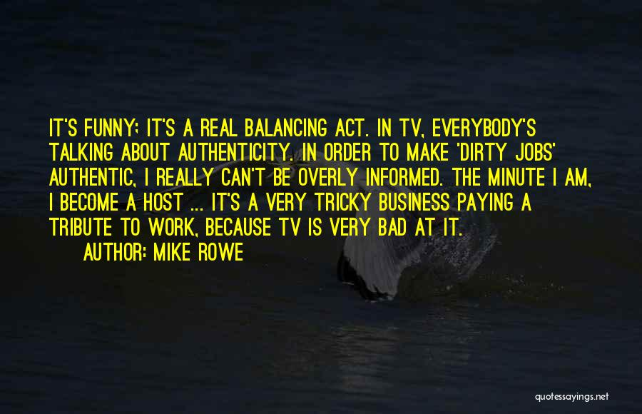Tribute Quotes By Mike Rowe