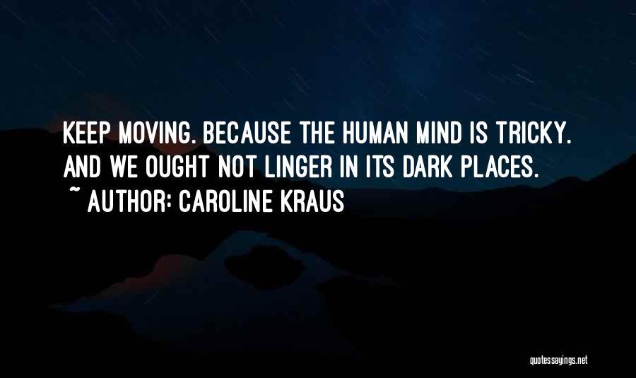 Tricky Mind Quotes By Caroline Kraus