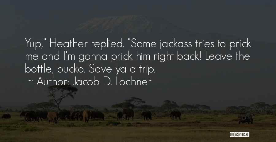 Trip To Nowhere Quotes By Jacob D. Lochner