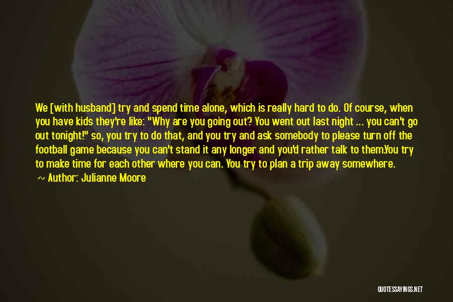 Trip To Nowhere Quotes By Julianne Moore