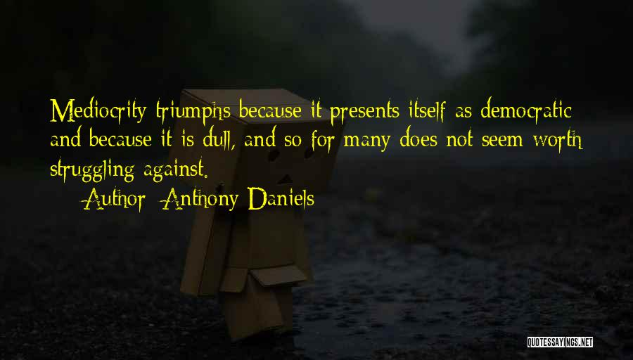 Triumphs Quotes By Anthony Daniels
