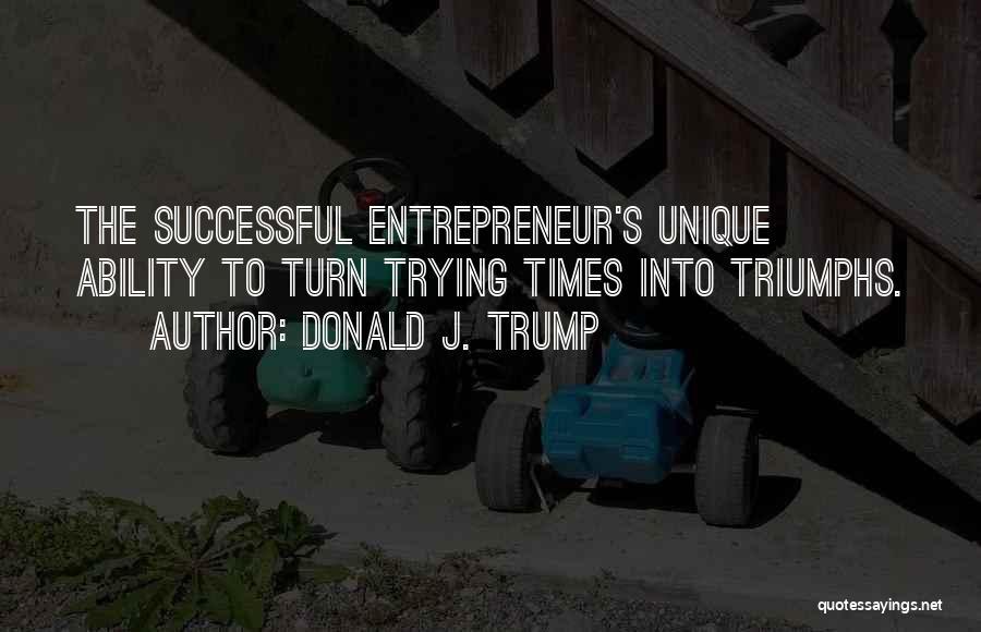 Triumphs Quotes By Donald J. Trump