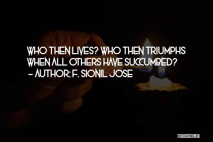 Triumphs Quotes By F. Sionil Jose