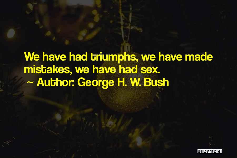 Triumphs Quotes By George H. W. Bush