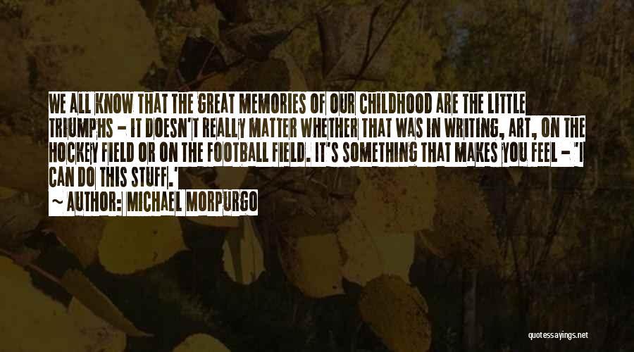 Triumphs Quotes By Michael Morpurgo