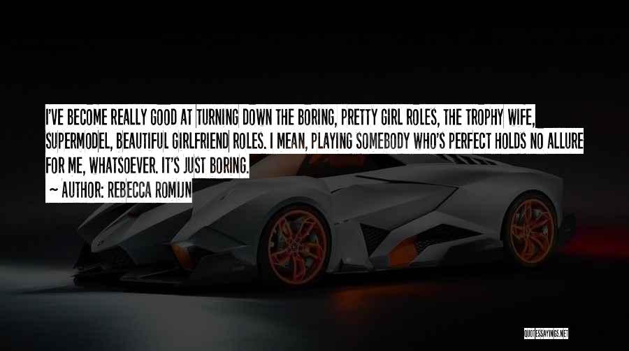 Trophy Girl Quotes By Rebecca Romijn