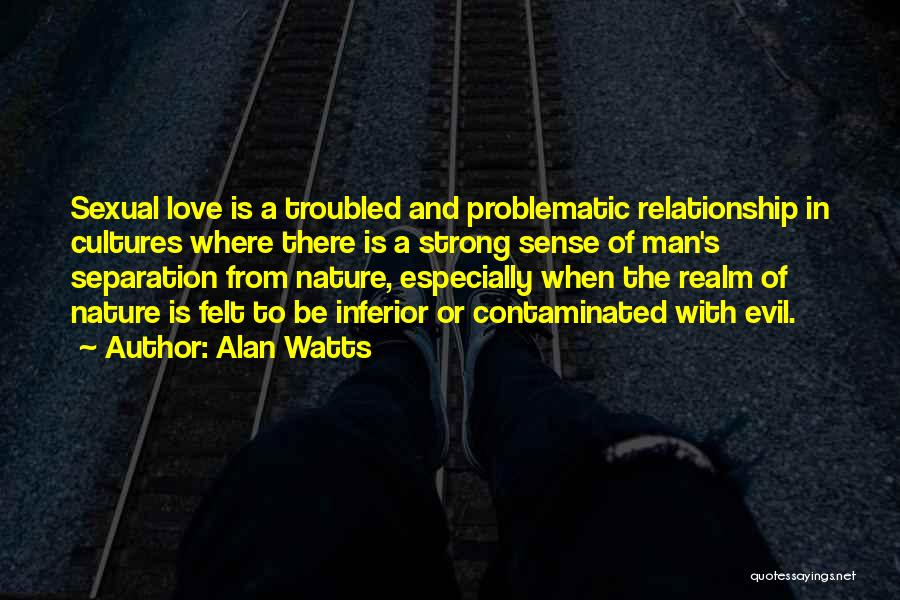 Troubled Love Quotes By Alan Watts