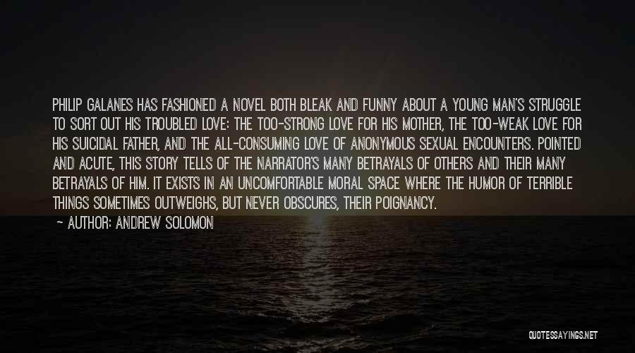 Troubled Love Quotes By Andrew Solomon