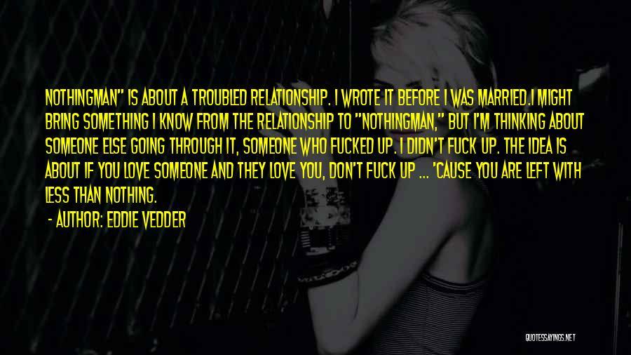 Troubled Love Quotes By Eddie Vedder