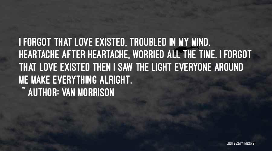 Troubled Love Quotes By Van Morrison