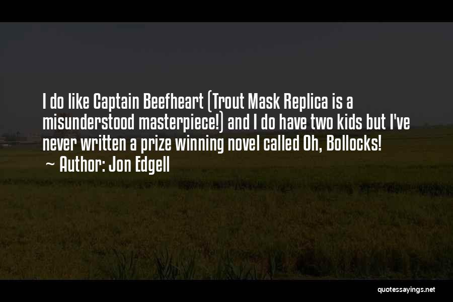 Trout Mask Replica Quotes By Jon Edgell