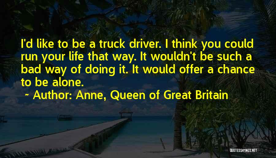 Truck Driver Quotes By Anne, Queen Of Great Britain