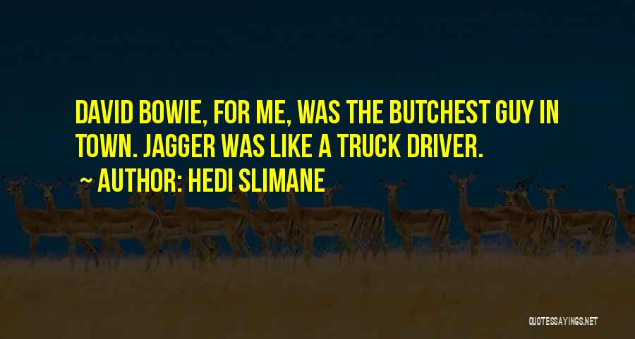 Truck Driver Quotes By Hedi Slimane