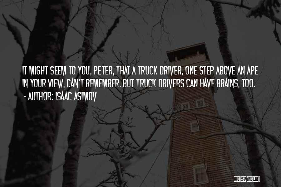 Truck Driver Quotes By Isaac Asimov