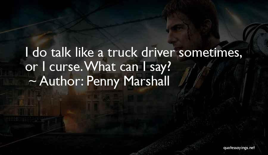 Truck Driver Quotes By Penny Marshall