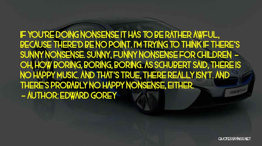 True And Funny Quotes By Edward Gorey