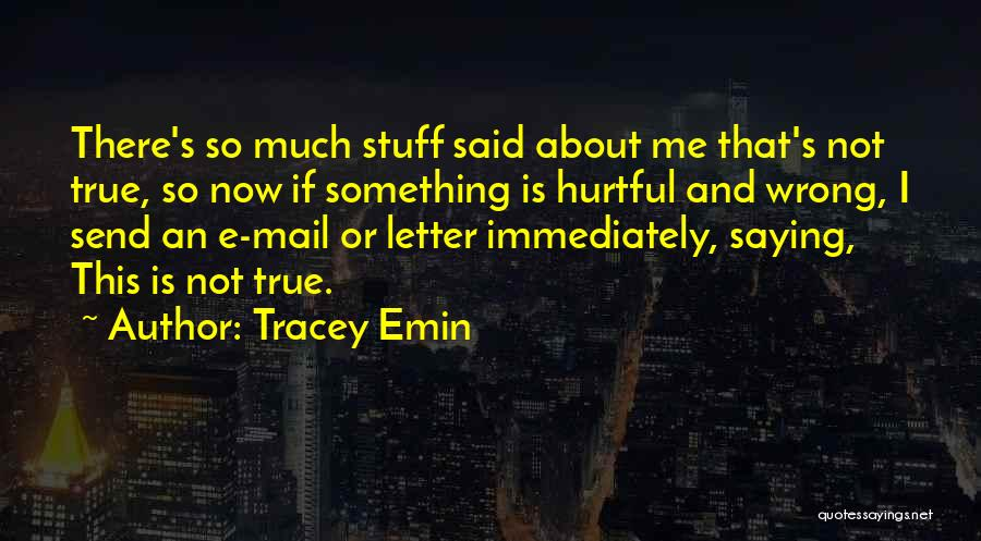 True But Hurtful Quotes By Tracey Emin