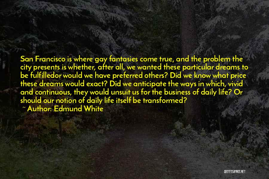 True Daily Life Quotes By Edmund White
