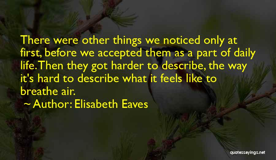 True Daily Life Quotes By Elisabeth Eaves