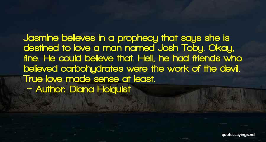 True Friends Believe In You Quotes By Diana Holquist