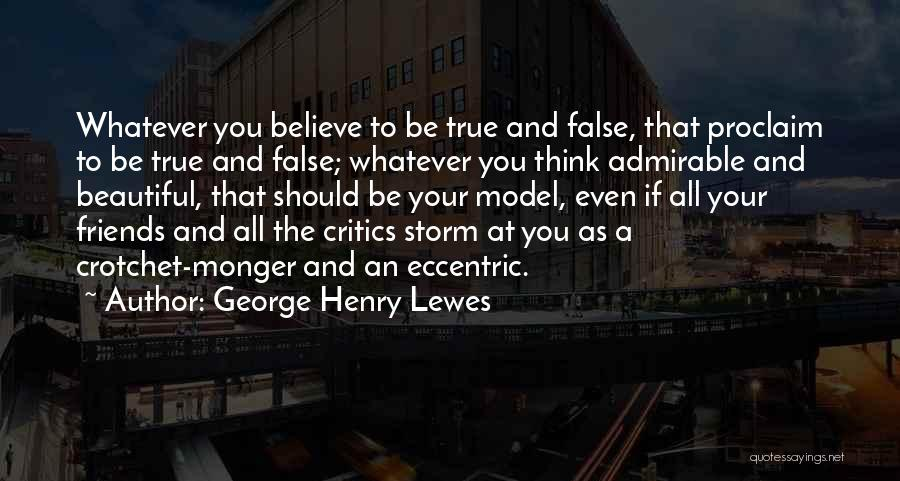 True Friends Believe In You Quotes By George Henry Lewes
