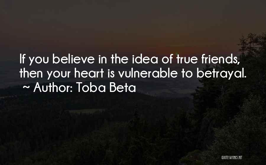 True Friends Believe In You Quotes By Toba Beta