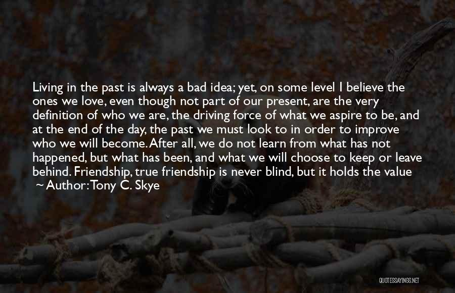 True Friends Believe In You Quotes By Tony C. Skye