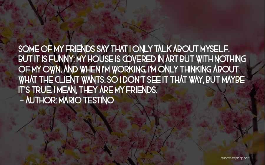 True Friends Talk Quotes By Mario Testino