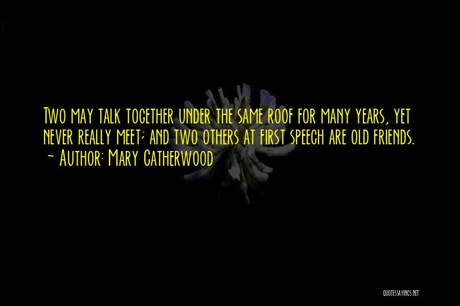 True Friends Talk Quotes By Mary Catherwood