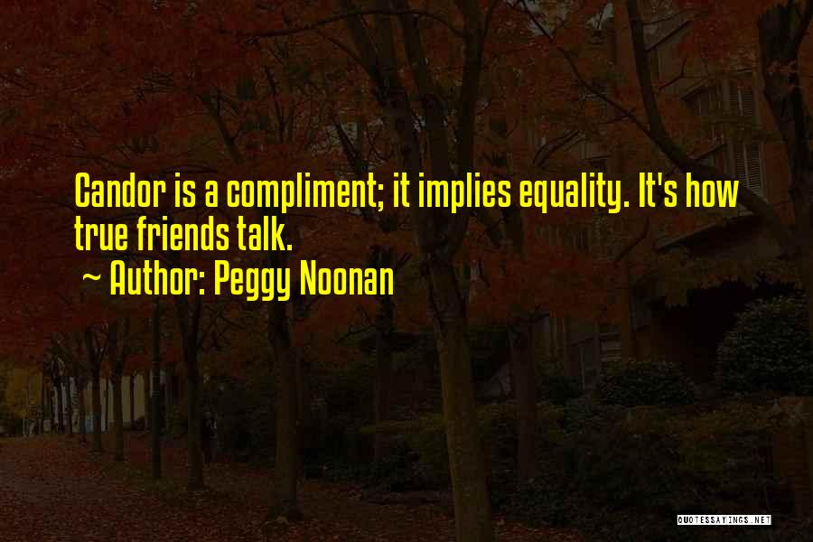True Friends Talk Quotes By Peggy Noonan