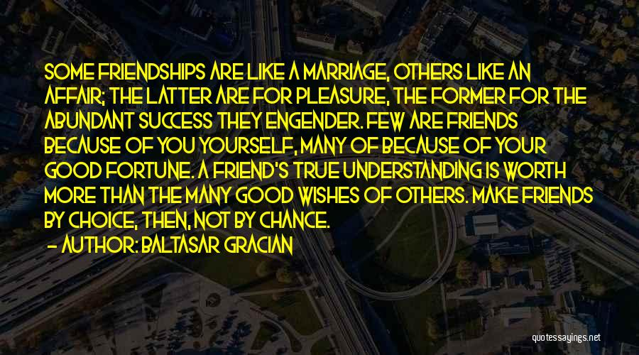 True Good Friend Quotes By Baltasar Gracian